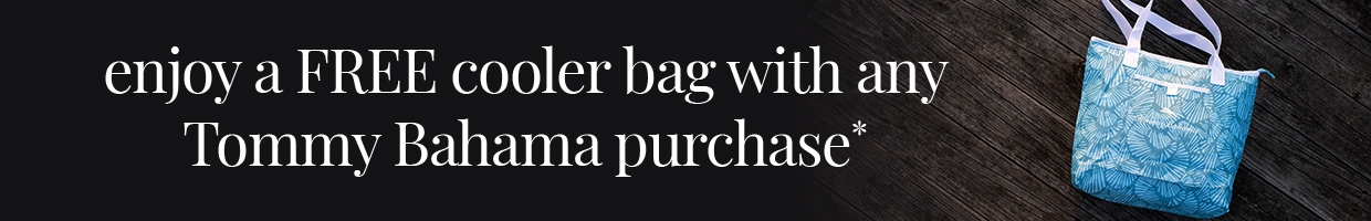Enjoy a Free Cooler bag with any Tommy Bahama purchase*